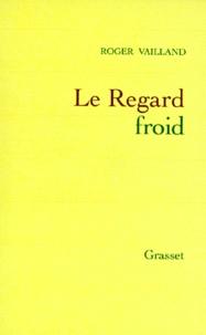 Roger Vailland - Le regard froid - Réflexions, esquisses, libelles, 1945-1962.