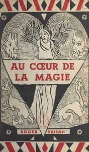 Roger Vaisan et Gérard Saucey - Au cœur de la magie.
