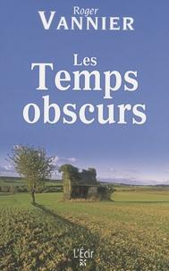 Roger Vannier - Les temps obscurs.