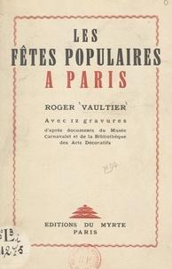 Roger Vaultier - Les fêtes populaires à Paris.