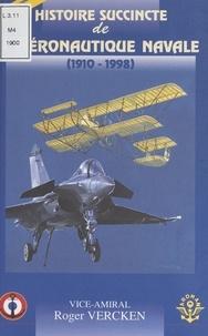 Roger Vercken et Jean-Charles Lefebvre - Histoire succincte de l'aéronautique navale (1910-1998).