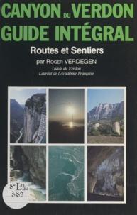 Roger Verdegen et René Bonnardel - Site naturel des gorges et canyons du Verdon - Routes et sentiers : guide intégral.