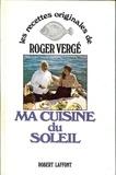 Roger Vergé - Ma cuisine du soleil.