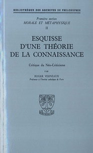 Roger Verneaux - Morale et métaphysique - Première section - Volume 2, Esquisse d'une théorie de la connaissance - Critique du Néo-Criticisme.