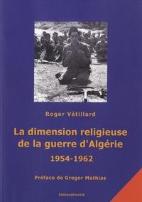 Roger Vétillard - La dimension religieuse de la guerre d'Algerie (1954-1962) - Prémices et conséquences.