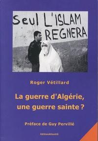 Roger Vétillard - La guerre d'Algérie, une guerre sainte ?.