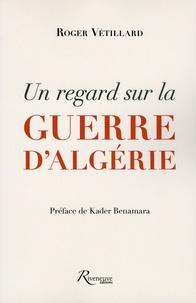 Roger Vétillard - Un regard sur la guerre d'Algérie.