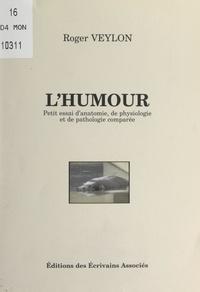 Roger Veylon - L'humour - Petit essai d'anatomie, de physiologie et de pathologie comparée.