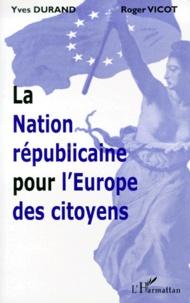 Roger Vicot et Yves Durand - La nation républicaine pour l'Europe des citoyens.