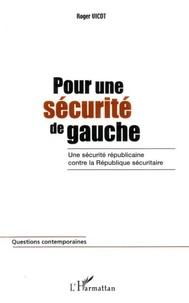 Roger Vicot - Pour une securite de gauche - une securite republicaine contre la republique securitaire.