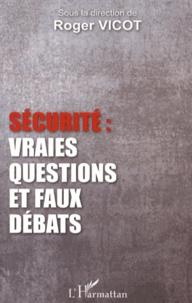Roger Vicot - Sécurité : vraies questions et faux débats.
