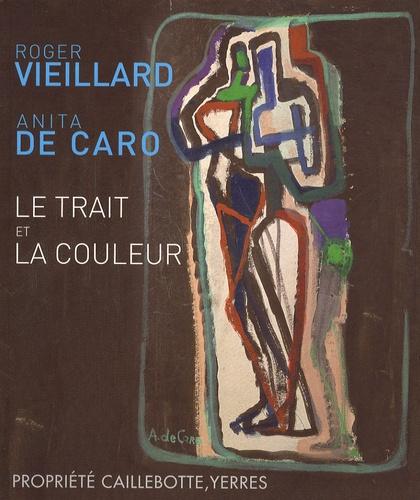 Roger Vieillard et Anita De Caro - Le trait et la couleur.
