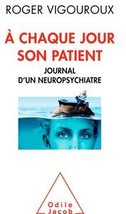 Roger Vigouroux - A chaque jour son patient - Journal d'un neuropsychiatre.