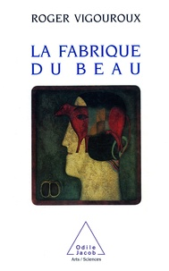 Roger Vigouroux - La fabrique du beau.