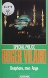 Roger Vilard - Spécial-police : Bosphore, mon ange.