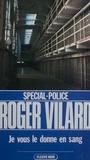 Roger Vilard - Spécial-police : Je vous le donne en sang.