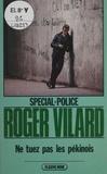 Roger Vilard - Spécial-police : Ne tuez pas les pékinois.