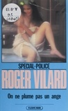 Roger Vilard - Spécial-police : On ne plume pas un ange.
