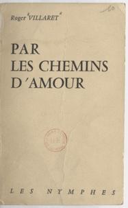 Roger Villaret - Par les chemins d'amour.
