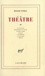Roger Vitrac - Théâtre - Tome 3, Le peintre ; Mademoiselle Piège ; Entrée libre ; Poison ; L'éphémère ; La bagarre ; Médor.