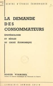 Roger Vuaridel et  Centre d'Études Économiques - La demande des consommateurs - Épistémologie et règles du choix économique.