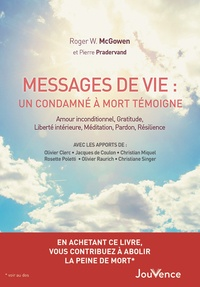 Roger-W McGowen et Pierre Pradervand - Messages de vie : Un condamné à mort témoigne - Amour inconditionnel, gratitude, liberté intérieure, méditation, pardon, résilience.