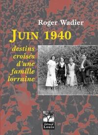Roger Wadier - Juin 1940, destins croisés d'une famille lorraine.