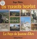 Roger Wadier - Un terroir inspiré. - Le pays de Jeanne d'Arc.