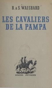 Roger Waisbard et Simone Waisbard - Les cavaliers de la Pampa.