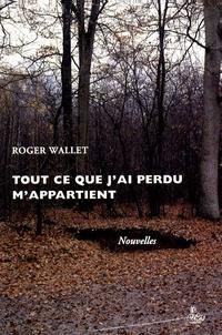 Roger Wallet - Tout ce que j'ai perdu m'appartient.