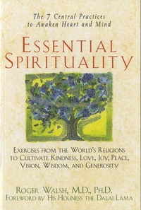 Roger Walsh - Essential Spirituality - The 7 Central Practice to Awaken Heart and Mind.