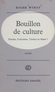 Roger Wybot - Bouillon de culture - Homme, surhomme, termite ou néant ?.