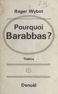Roger Wybot - Pourquoi Barabbas ? - Suivi de Antigone.