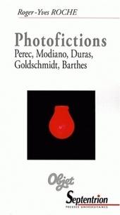 Roger-Yves Roche - Photofictions - Perec, Modiano, Duras, Goldschmidt, Barthes.