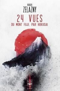 Roger Zelazny et Laurent Queyssi - 24 vues du Mont Fuji, par Hokusai.