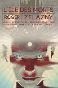 Roger Zelazny - L'île des morts - Le sérum de la déesse bleue - Cinq nouvelles.