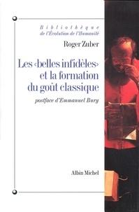 """Roger Zuber - Les """"Belles infidèles"""" et la formation du goût classique."""