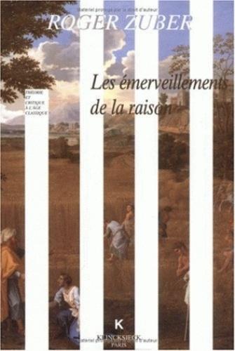 Roger Zuber - Les émerveillements de la raison - Classicismes littéraires du XVIIe siècle français.