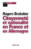 Rogers Brubaker - Citoyenneté et nationalité en France et en Allemagne.