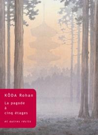 Rohan Kôda - La Pagode à cinq étages - Et autres récits.