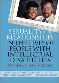 Rohhss Chapman et Sue Ledger - Sexuality and Relationships in the Lives of People with Intellectual Disabilities - Standing in my Shoes.