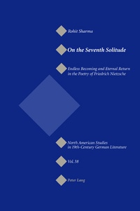 Rohit Sharma - On the Seventh Solitude - Endless Becoming and Eternal Return in the Poetry of Friedrich Nietzsche.