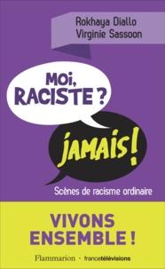 Rokhaya Diallo et Virginie Sassoon - Moi raciste ? Jamais ! - Scènes de racisme ordinaire.