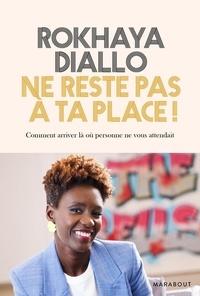 Rokhaya Diallo - Ne reste pas à ta place ! - Comment s'accomplir en ne faisant rien de ce qui était prévu.
