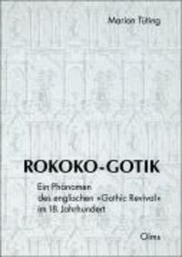 """Rokoko-Gotik. Ein Phänomen des englischen """"Gothik Revival"""" im 18. Jahrhundert - Eine formanalytische und architekturgeschichtliche Untersuchung mit einem Katalog der Gebäude und Innenausstattungen."""