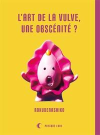 Rokudenashiko - L'art de la vulve, une obscénité ?.