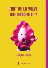 Rokudenashiko et Ariane Bataille - L'art de la vulve, une obscénité ?.