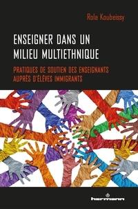 Rola Koubeissy - Enseigner dans un milieu multiethnique - Pratiques de soutien des enseignants auprès d'élèves immigrants.