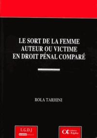 Rola Tarhini - Le sort de la femme auteur ou victime en droit pénal comparé.