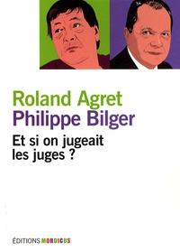 Roland Agret et Philippe Bilger - Et si on jugeait les juges ?.